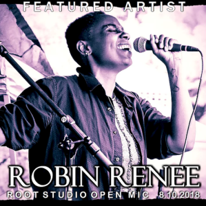 Robin Renée at Root Studio Open Mic, Friday August 10, 2018 7pm